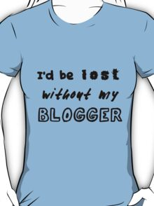 Lost Without My Blogger T-Shirt
