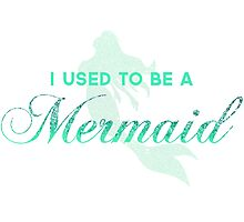 I Used To Be A Mermaid Photographic Print