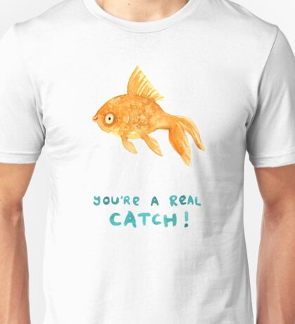You're A Real Catch! Unisex T-Shirt
