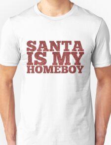Santa is my homeboy Unisex T-Shirt