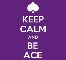 Keep Calm and Be Ace by prospero