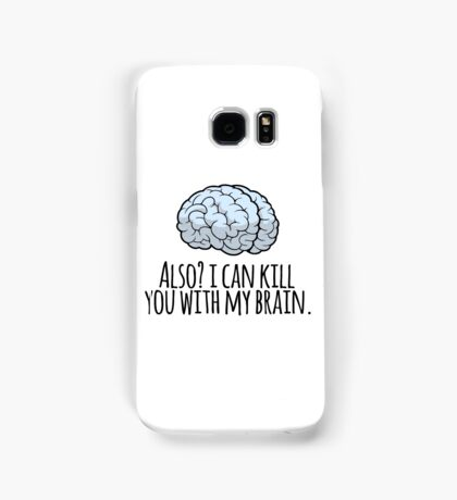 Also? I can kill you with my brain. Samsung Galaxy Case/Skin