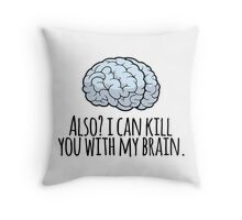 Also? I can kill you with my brain. Throw Pillow