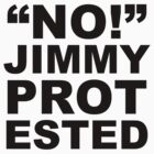 """No!"" Jimmy Protested - Black text by Savannah Siders"