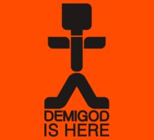 Demigod is Here by Demigod Designs