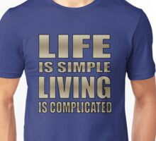 life is simple, living is complicated t Unisex T-Shirt