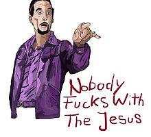 Nobody Fucks With The Jesus by luckycity