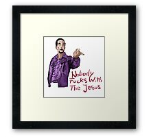 Nobody Fucks With The Jesus Framed Print
