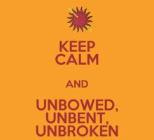 Keep Calm and Unbowed, Unbent, Unbroken by Aja Carey