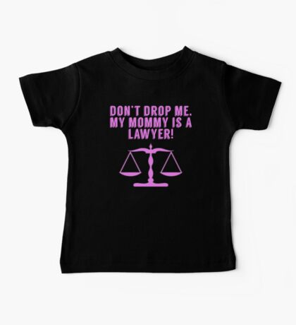 Don't Drop Me My Mommy Is A Lawyer Baby Tee