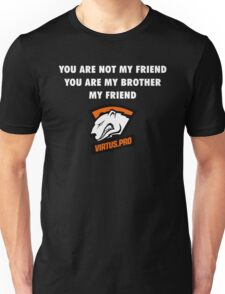 You are not my friend, you are my brother, my friend. Unisex T-Shirt