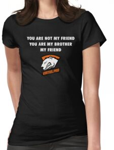 You are not my friend, you are my brother, my friend. Womens Fitted T-Shirt