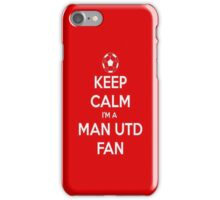 Keep Calm I'm a MAN UTD FAN iPhone Case/Skin