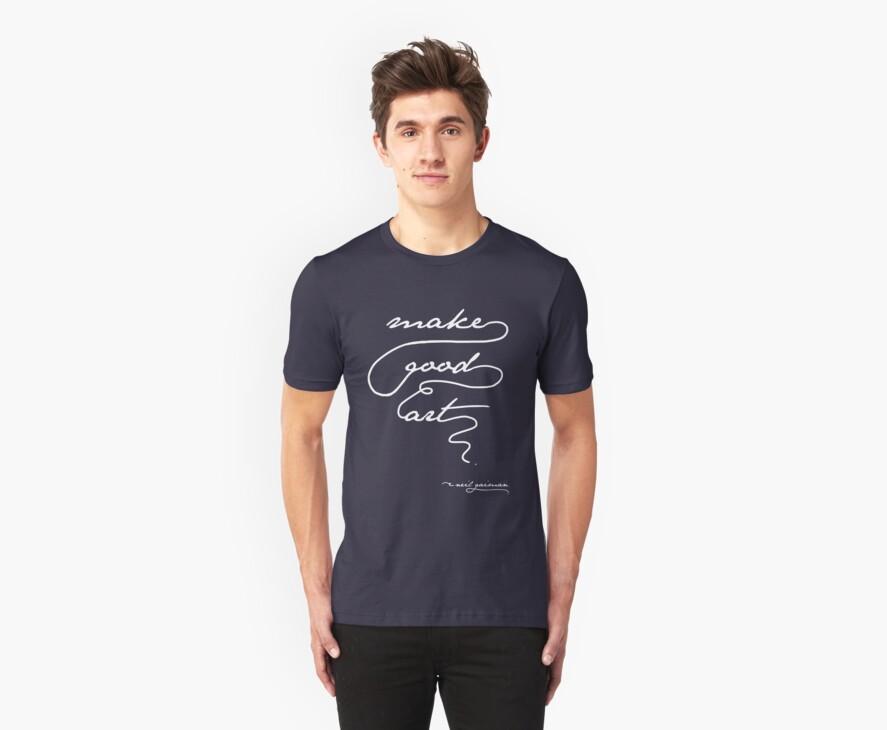 """""""Make Good Art"""" - Neil Gaiman. Dark Tshirts by geeksweetie"""