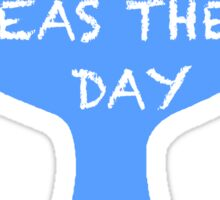 Seas the day Sticker
