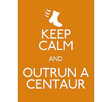 Keep Calm and Outrun a Centaur Photographic Print