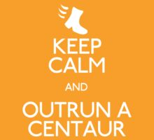 Keep Calm and Outrun a Centaur by ladyverene