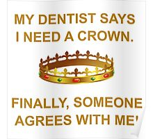 MY DENTIST SAYS I NEED A CROWN Poster