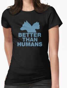 Better Than Humans Womens Fitted T-Shirt