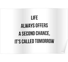 life  always offers  a second chance,  it's called tomorrow Poster