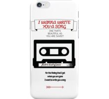 I Want To Write You A Song iPhone Case/Skin