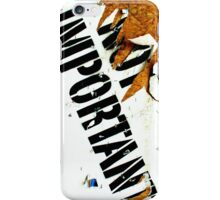 My name is not important  iPhone Case/Skin