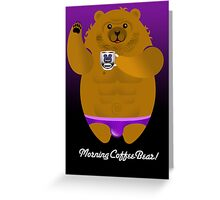 MORNING COFFEE BEAR! Greeting Card