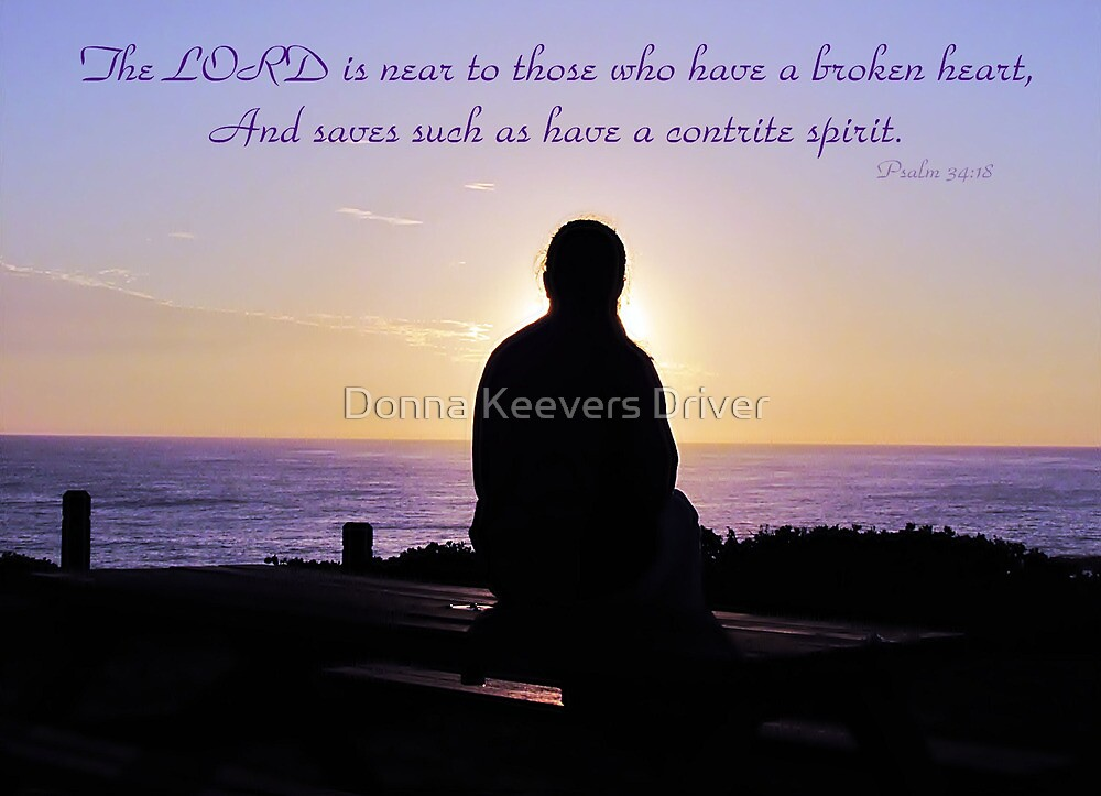 ~ Psalm 34:18 ~ by Donna Keevers Driver