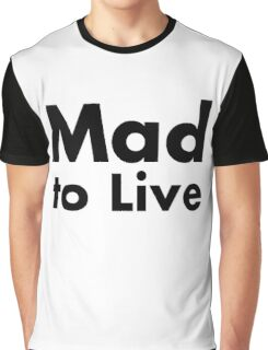 Mad to Live Graphic T-Shirt