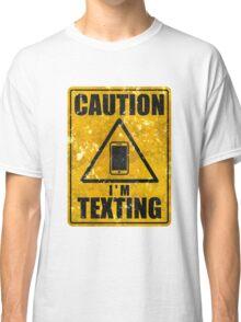 Caution I'm texting Classic T-Shirt