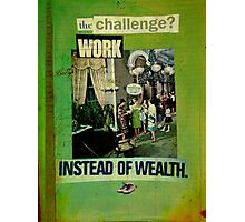 the challenge - work instead of wealth Photographic Print