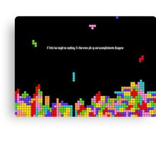 If Tetris Has Taught Me Anything Canvas Print