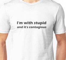 I'm with stupid and it's contagious - black Unisex T-Shirt