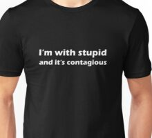 I'm with stupid and it's contagious - white Unisex T-Shirt