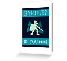 Hyrule? No, YOU Rule! Greeting Card