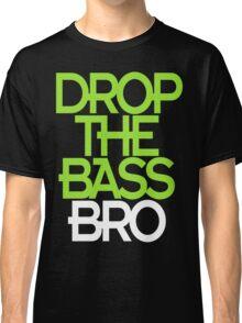 Drop The Bass Bro (black) Classic T-Shirt