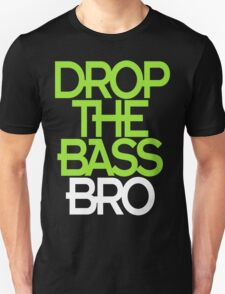 Drop The Bass Bro (black) T-Shirt