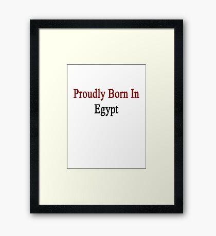 Proudly Born In Egypt Framed Print
