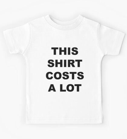 This Shirt Costs a Lot Kids Tee