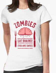 Zombies Eat Brains! You Are Safe! (2C) Womens Fitted T-Shirt
