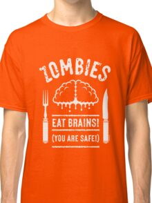 Zombies Eat Brains! You Are Safe! (White) Classic T-Shirt