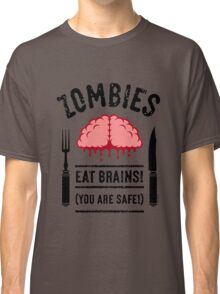 Zombies Eat Brains! You Are Safe! (3C) Classic T-Shirt
