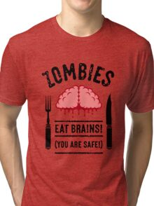 Zombies Eat Brains! You Are Safe! (3C) Tri-blend T-Shirt
