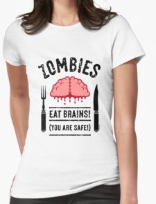 Zombies Eat Brains! You Are Safe! (3C) Womens Fitted T-Shirt