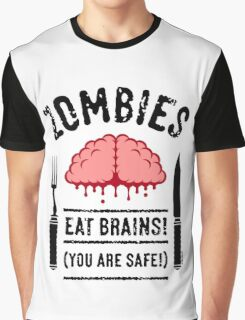 Zombies Eat Brains! You Are Safe! (3C) Graphic T-Shirt