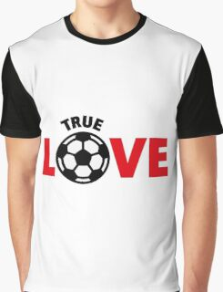 Football – True Love / Soccer – True Love Graphic T-Shirt