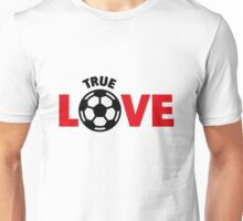 Football – True Love / Soccer – True Love Unisex T-Shirt