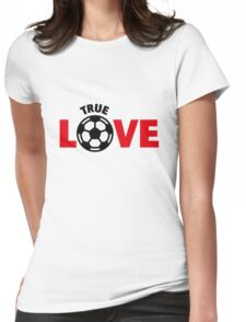 Football – True Love / Soccer – True Love Womens Fitted T-Shirt