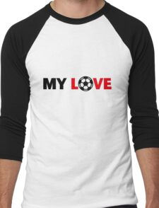 Football – My Love / Soccer – My Love Men's Baseball ¾ T-Shirt
