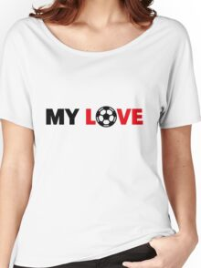 Football – My Love / Soccer – My Love Women's Relaxed Fit T-Shirt